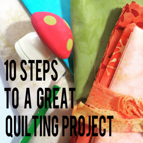 10 steps to a great quilting project