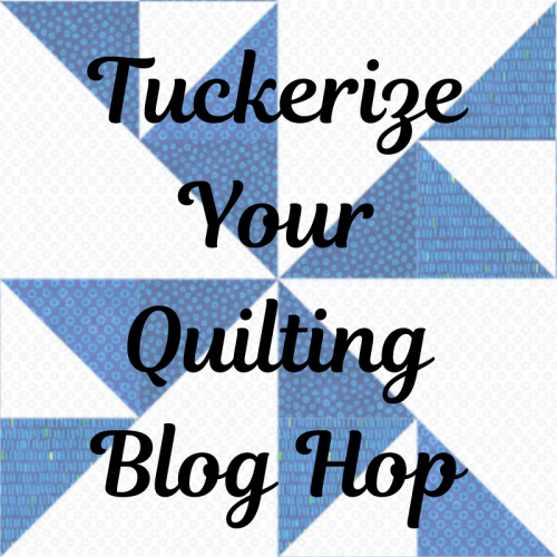 Tuckerize Your Quilting Blog Hop