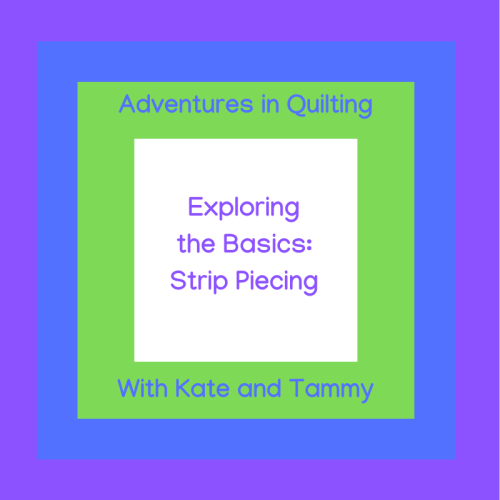 Exploring the Basics Strip Piecing